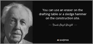 The Drafting Table Frank Lloyd Wright Quote You Can Use An Eraser On The Drafting