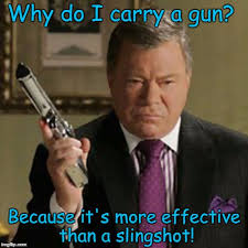 William Shatner Meme - image tagged in why carry gun control william shatner memes imgflip