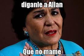 Allan Meme - diganle a allan que no mame meme de carmelita salinas imagenes