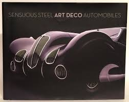 sensuous steel art deco automobiles 9780985200947 amazon com books