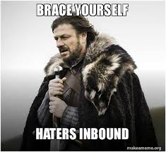 Haters Memes - brace yourself haters inbound brace yourself game of thrones
