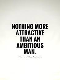 quotes about guys with ambition 22 quotes