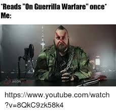 Gorilla Warfare Meme - reads on guerrilla warfare once me jason httpswwwyoutubecomwatch v