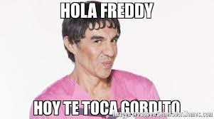 Meme Freddy - hola freddy hoy te toca gordito meme de jotito imagenes memes
