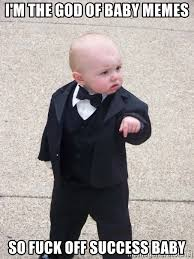Success Meme Baby - i m the god of baby memes so fuck off success baby godfather baby