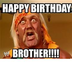 Birthday Brother Meme - 25 best memes about birthday brother birthday brother memes