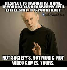 Little Meme - respect is taught at home ifyour kid isa disrespectful little shit