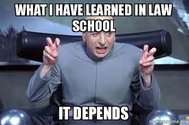 Meme Law - what i have learned in law school it depends it depends make a meme