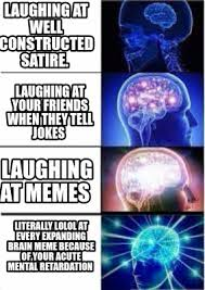 Brain Meme Generator - meme creator laughing at well constructed satire literally lolol