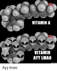 Ayy Lmao Meme - vitamin a vitamin ayy lmao made on imgur ayy lmao ayy lmao meme on