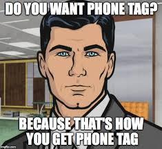 Phone Tag Meme - archer meme imgflip