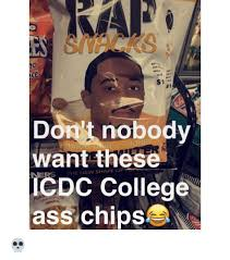 Icdc College Meme - raf 1 s1 don t nobody want these r the new icdc college ass chips