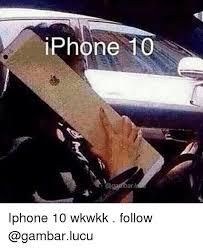 Iphone 10 Meme - phone 10 arl iphone 10 wkwkk follow iphone meme on me me