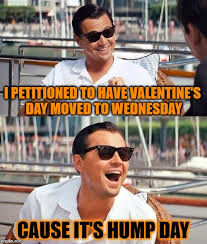 Wednesday Hump Day Meme - i petitioned to have valentine s day moved to wednesday cause