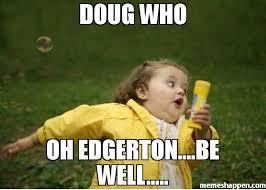 Doug Meme - doug who oh edgerton be well meme chubby bubbles girl