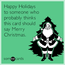 happy holidays to someone who probably thinks this card should say