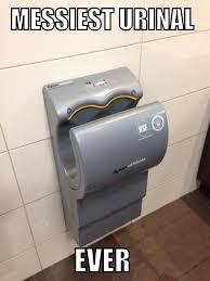 Dyson Airblade Meme - it just went everywhere funny