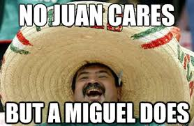 Miguel Meme - no juan cares about keso but a miguel does merry mexican quickmeme