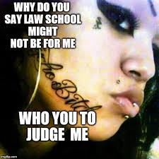 Law School Memes - besides maybe i don t want to go to law school i like to keep my