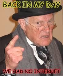 No Internet Meme - back in my day meme imgflip