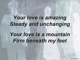 hallelujah your love makes me sing your love is amazing steady