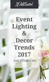 Trends Decor Event Lighting And Decor Trends 2017 Allseated