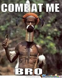 Come At Me Meme - come at me bro by serkan meme center