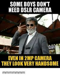 Camera Meme - some boys dont need dslr camera even in 2mp camera they lookvery