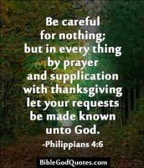 be careful for nothing but in every thing by prayer and