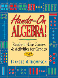 hands on algebra ready to use games u0026 activities for grades 7 12