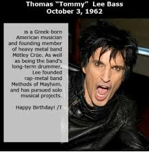 October 3 Meme - thomas tommy lee bass october 3 1962 is a greek born american