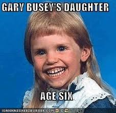 Gary Busey Meme - gary busey s daughter age six cheezburger funny memes funny