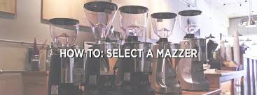 How To Make A Coffee Grinder Video How To Choose A Mazzer Espresso Grinder Prima Coffee