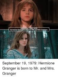 Hermione Granger Memes - helostp hec september 19th 1979 hermione granger is born to mr and