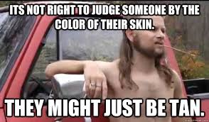 White Girl Tanning Meme - tan almost politically correct redneck know your meme