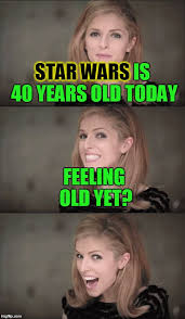 Feeling Old Meme - may the 25th be with you star wars 40th anniversary meme