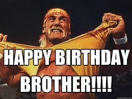 Funny Birthday Memes For Brother - happy birthday brother birthday hulk hogan quickmeme