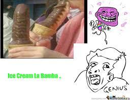 La Bamba Meme - ice cream la bamba by piersonpimz meme center