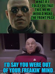 Meme What If I Told You - what if i told you that this meme would make the front page i d