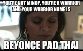 Mindy Meme - be a warrior the mindy project you re not adee your warrior