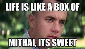Life Is Like A Box Of Chocolates Meme - life is like a box of mithai its sweet offensive forrest gump
