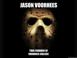 Jason Voorhees Memes - jason voorhees true founder of voorhees college voorhees college