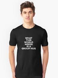 Group Hug Meme - funny sayings group hug life free hugs meme novelty unisex t shirt