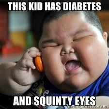 Squinty Eyes Meme - this kid has diabetes and squinty eyes fat chinese kid meme