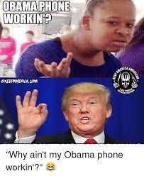 Obama Phone Meme - obama phone workin aca amer aiorfir why ain t my obama phone workin