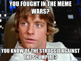 Luke Skywalker Meme - you fought in the meme wars you know of the struggle against the