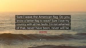 Do You Have A Flag John Wayne Quote U201csure I Wave The American Flag Do You Know A
