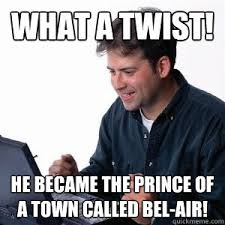 What A Meme - he became the prince of a town called bel air what a twist