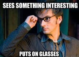 Puts On Glasses Meme - 10th doctor one of my many favorite things about 10 doctor who