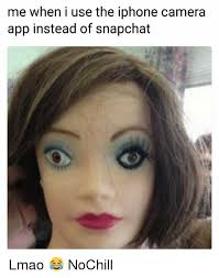 Iphone Meme App - me when i use the iphone camera app instead of snapchat lmao